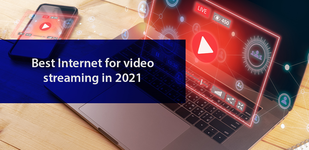 BEST INTERNET FOR VIDEO STREAMING IN 2021